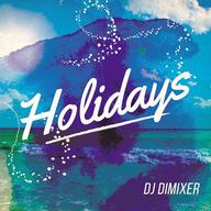 Holidays - DJ DimixeR