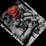 Beautiful Love - Dj Chris Parker